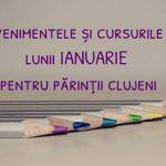 Evenimentele și cursurile lunii IANUARIE pentru părinții clujeni
